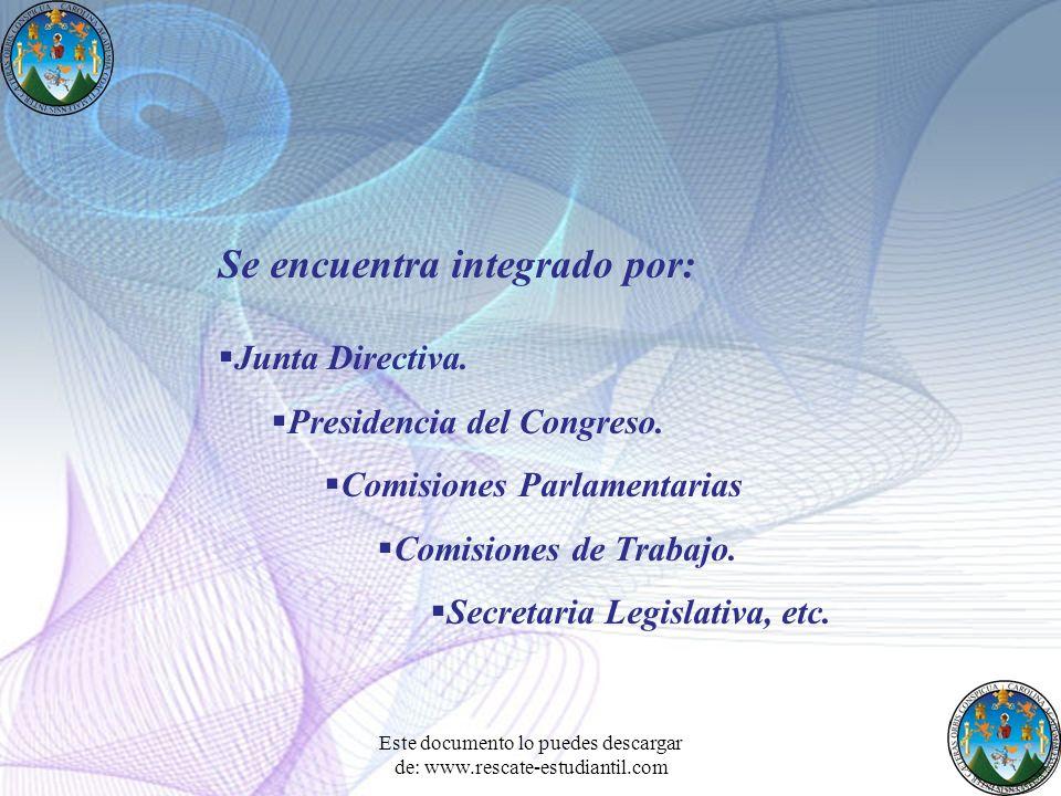 Se encuentra integrado por: Junta Directiva. Presidencia del Congreso. Comisiones Parlamentarias Comisiones de Trabajo. Secretaria Legislativa, etc. E