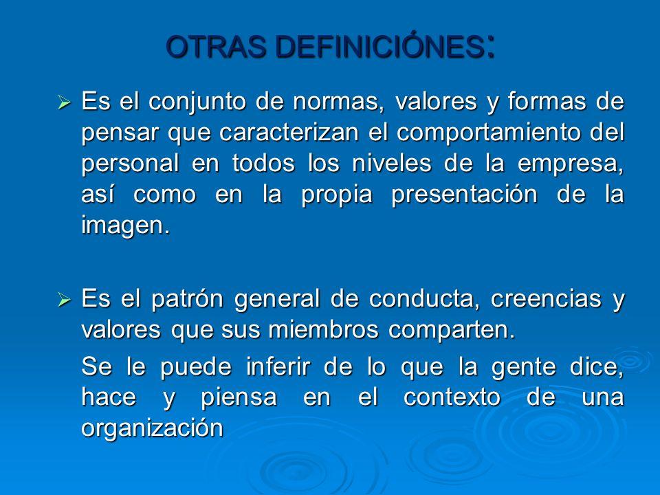OTRAS DEFINICIÓNES : Es el conjunto de normas, valores y formas de pensar que caracterizan el comportamiento del personal en todos los niveles de la empresa, así como en la propia presentación de la imagen.