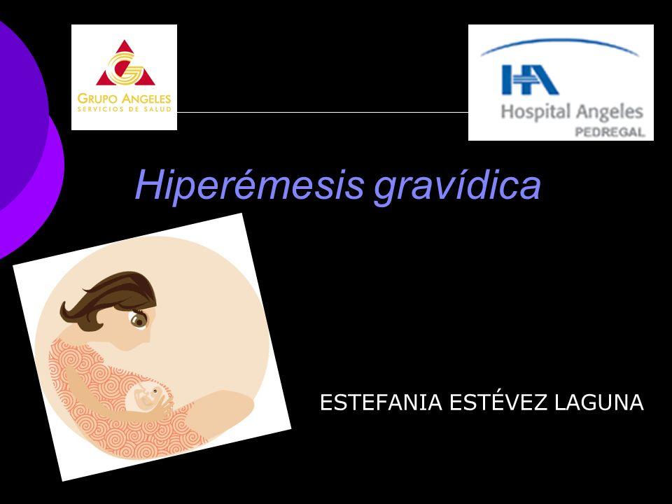 Hiperémesis gravídica ESTEFANIA ESTÉVEZ LAGUNA