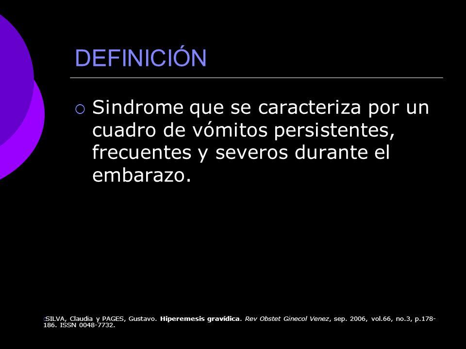 DEFINICIÓN Sindrome que se caracteriza por un cuadro de vómitos persistentes, frecuentes y severos durante el embarazo. SILVA, Claudia y PAGES, Gustav