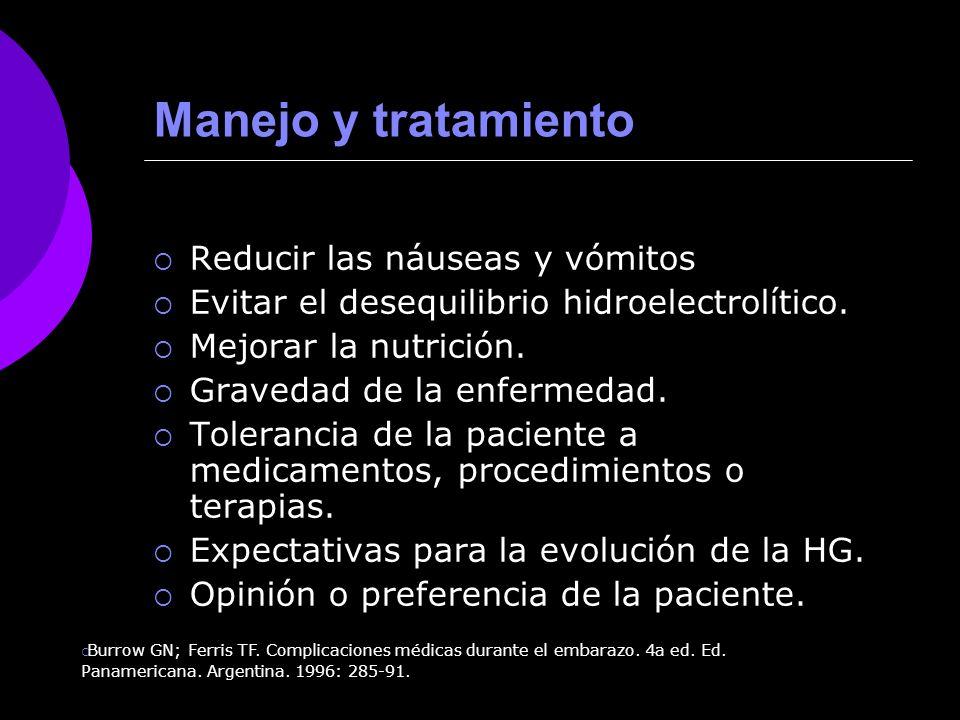 Manejo y tratamiento Reducir las náuseas y vómitos Evitar el desequilibrio hidroelectrolítico. Mejorar la nutrición. Gravedad de la enfermedad. Tolera