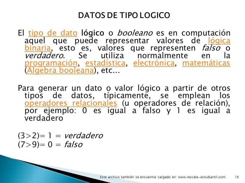 DATOS DE TIPO LOGICO El tipo de dato lógico o booleano es en computación aquel que puede representar valores de lógica binaria, esto es, valores que r