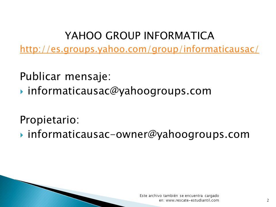 YAHOO GROUP INFORMATICA http://es.groups.yahoo.com/group/informaticausac/ Publicar mensaje: informaticausac@yahoogroups.com Propietario: informaticaus