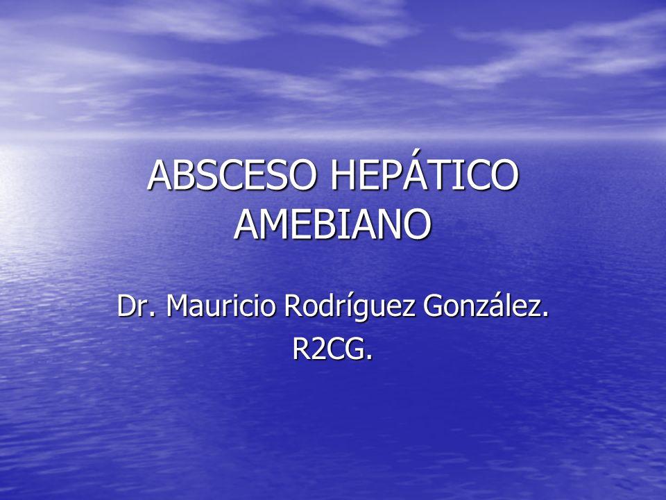 ABSCESO HEPÁTICO AMEBIANO Dr. Mauricio Rodríguez González. R2CG.