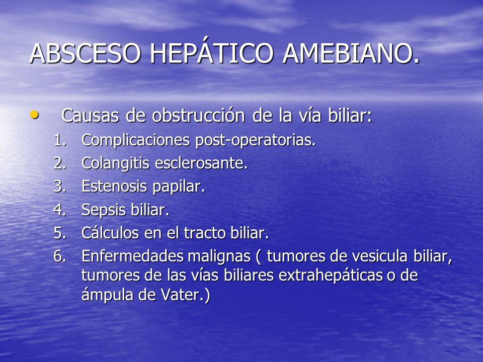 ABSCESO HEPÁTICO AMEBIANO. Causas de obstrucción de la vía biliar: Causas de obstrucción de la vía biliar: 1.Complicaciones post-operatorias. 2.Colang