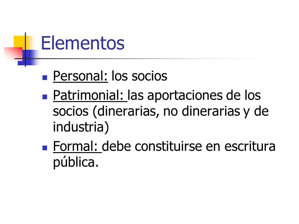 Elementos Personal: los socios Patrimonial: las aportaciones de los socios (dinerarias, no dinerarias y de industria) Formal: debe constituirse en escritura pública.