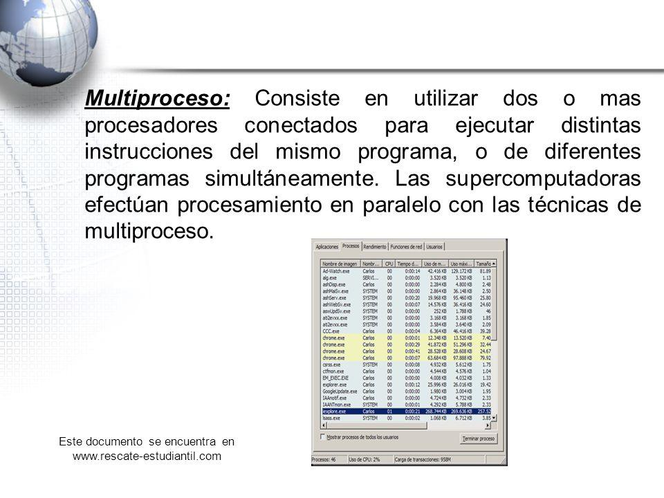 Multiproceso: Consiste en utilizar dos o mas procesadores conectados para ejecutar distintas instrucciones del mismo programa, o de diferentes program