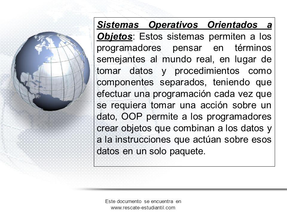 Sistemas Operativos Orientados a Objetos: Estos sistemas permiten a los programadores pensar en términos semejantes al mundo real, en lugar de tomar d