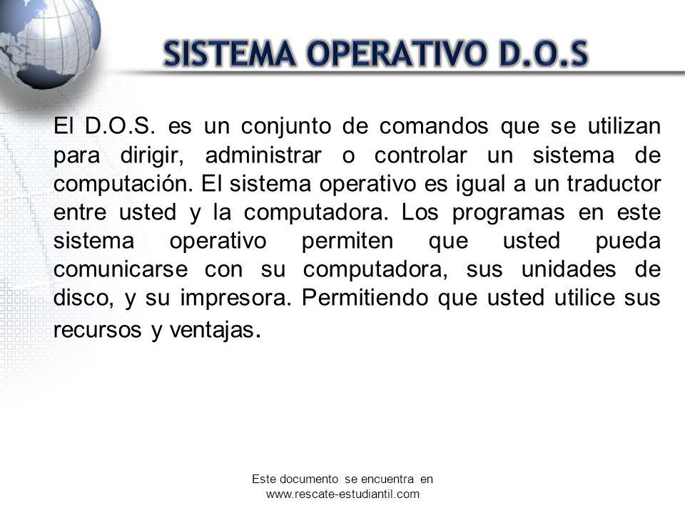 El D.O.S. es un conjunto de comandos que se utilizan para dirigir, administrar o controlar un sistema de computación. El sistema operativo es igual a