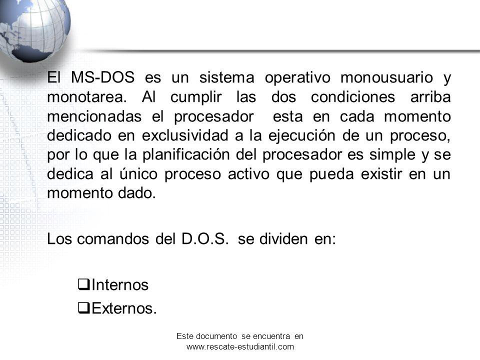 El MS-DOS es un sistema operativo monousuario y monotarea. Al cumplir las dos condiciones arriba mencionadas el procesador esta en cada momento dedica
