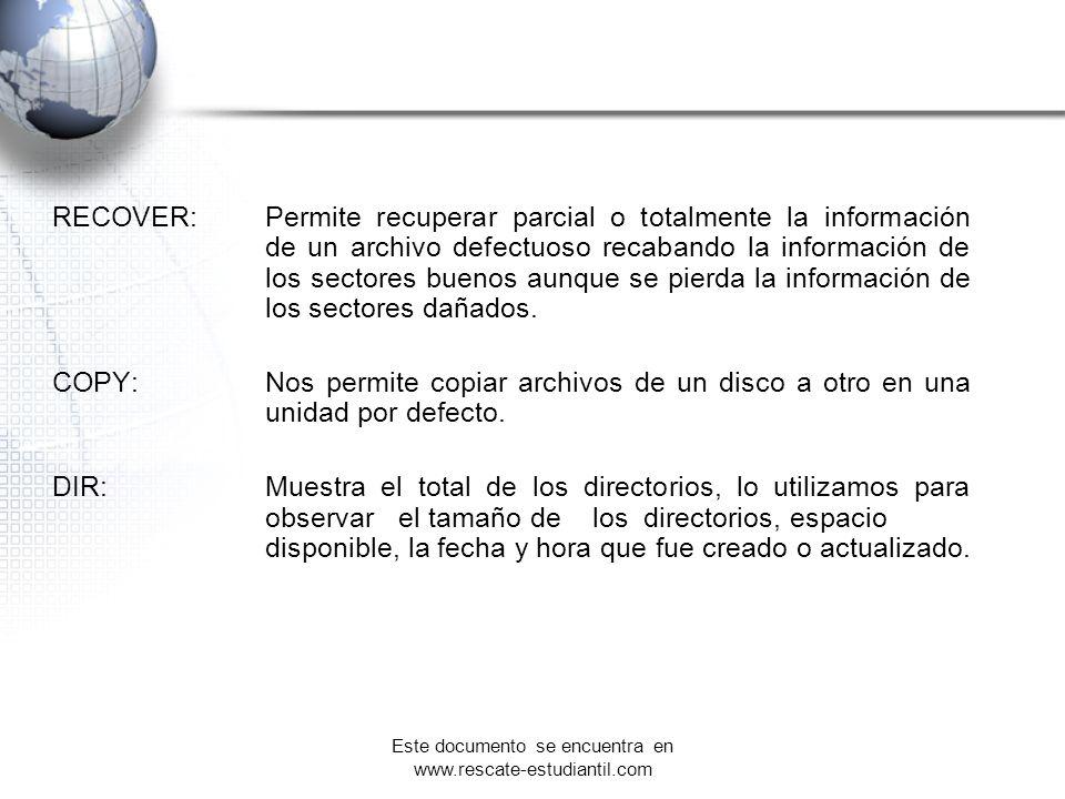 RECOVER:Permite recuperar parcial o totalmente la información de un archivo defectuoso recabando la información de los sectores buenos aunque se pierd
