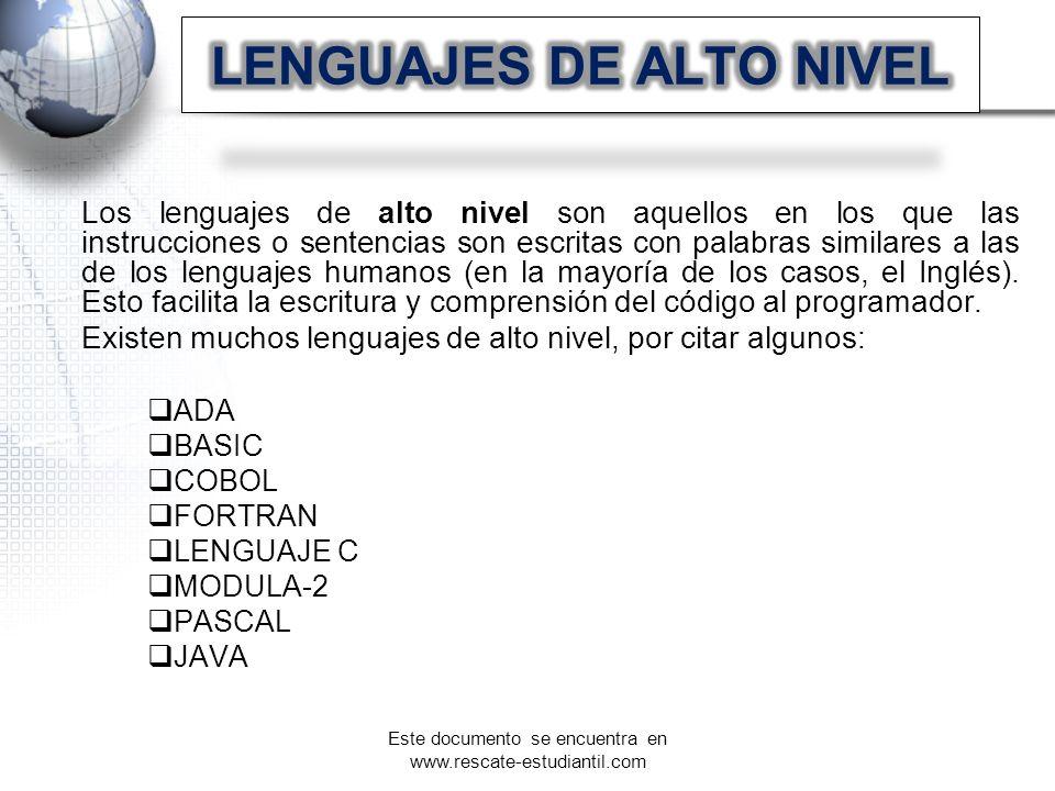 Los lenguajes de alto nivel son aquellos en los que las instrucciones o sentencias son escritas con palabras similares a las de los lenguajes humanos