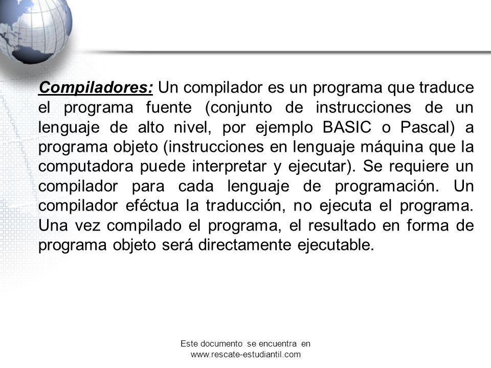 Compiladores: Un compilador es un programa que traduce el programa fuente (conjunto de instrucciones de un lenguaje de alto nivel, por ejemplo BASIC o