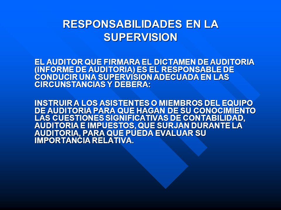 RESPONSABILIDADES EN LA SUPERVISION EL AUDITOR QUE FIRMARA EL DICTAMEN DE AUDITORIA (INFORME DE AUDITORIA) ES EL RESPONSABLE DE CONDUCIR UNA SUPERVISI