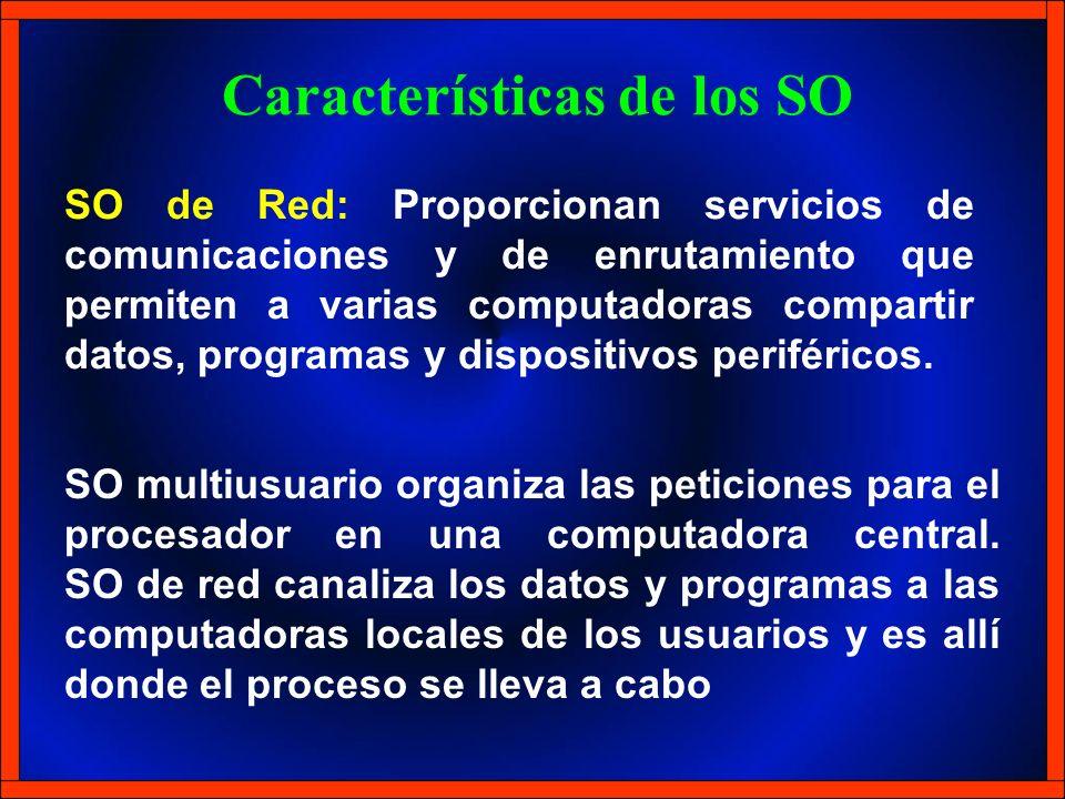 SO de Red: Proporcionan servicios de comunicaciones y de enrutamiento que permiten a varias computadoras compartir datos, programas y dispositivos per
