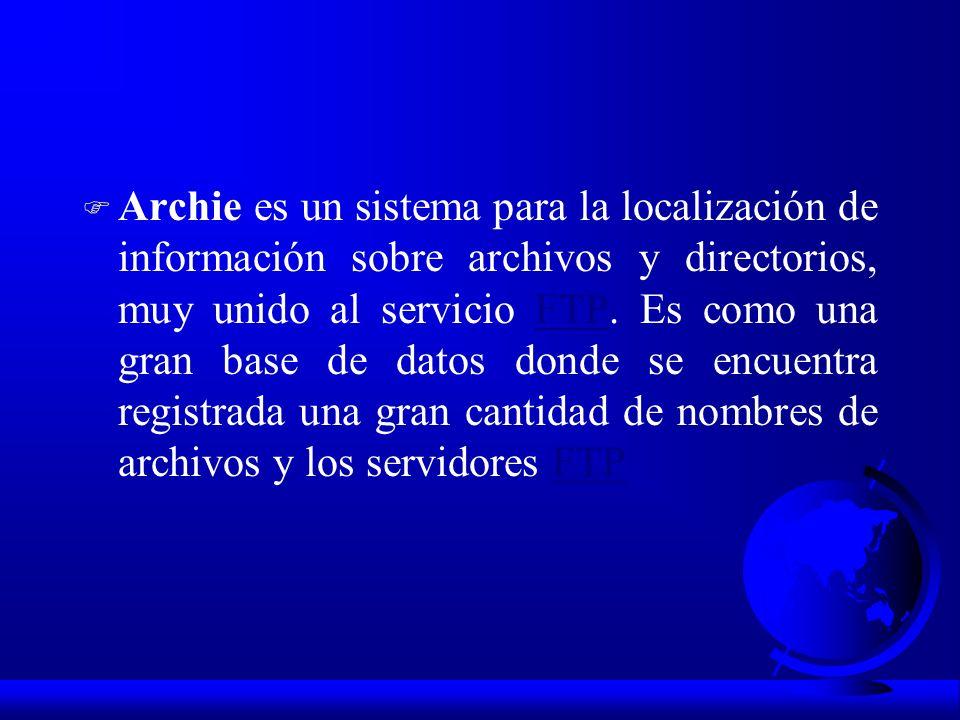 F Archie es un sistema para la localización de información sobre archivos y directorios, muy unido al servicio FTP. Es como una gran base de datos don