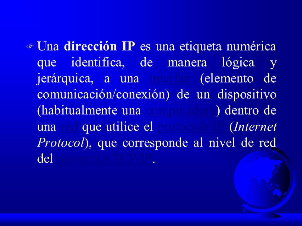 F Una dirección IP es una etiqueta numérica que identifica, de manera lógica y jerárquica, a una interfaz (elemento de comunicación/conexión) de un di