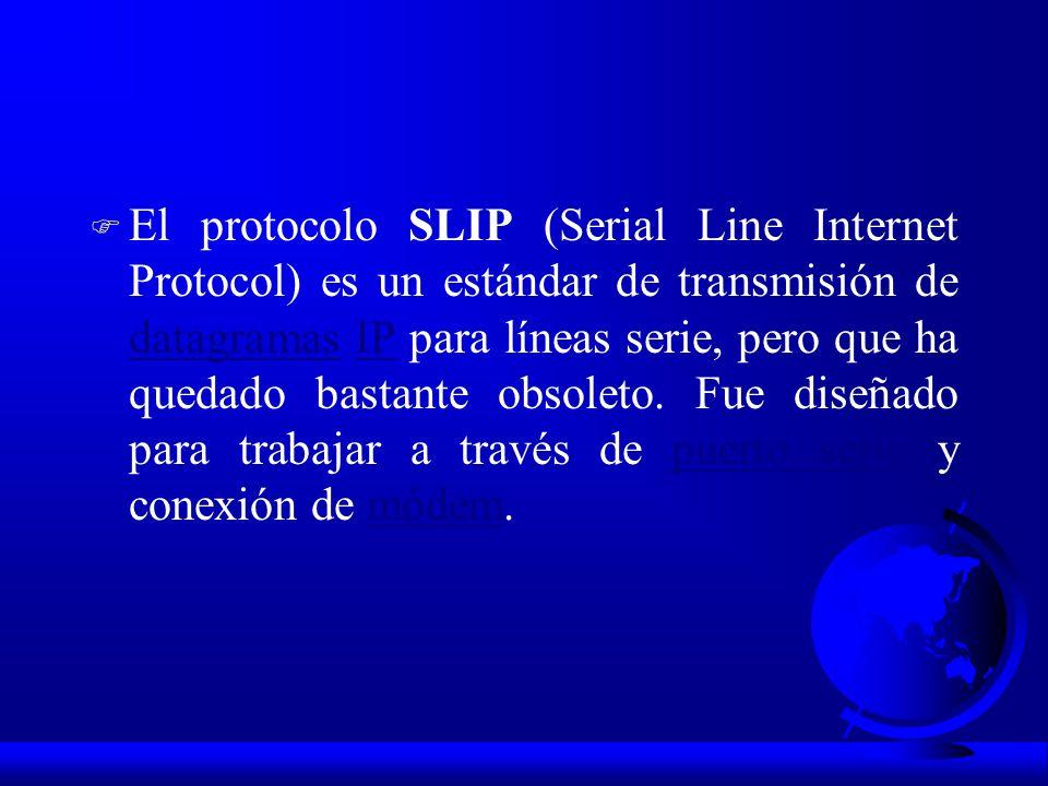 F El protocolo SLIP (Serial Line Internet Protocol) es un estándar de transmisión de datagramas IP para líneas serie, pero que ha quedado bastante obs