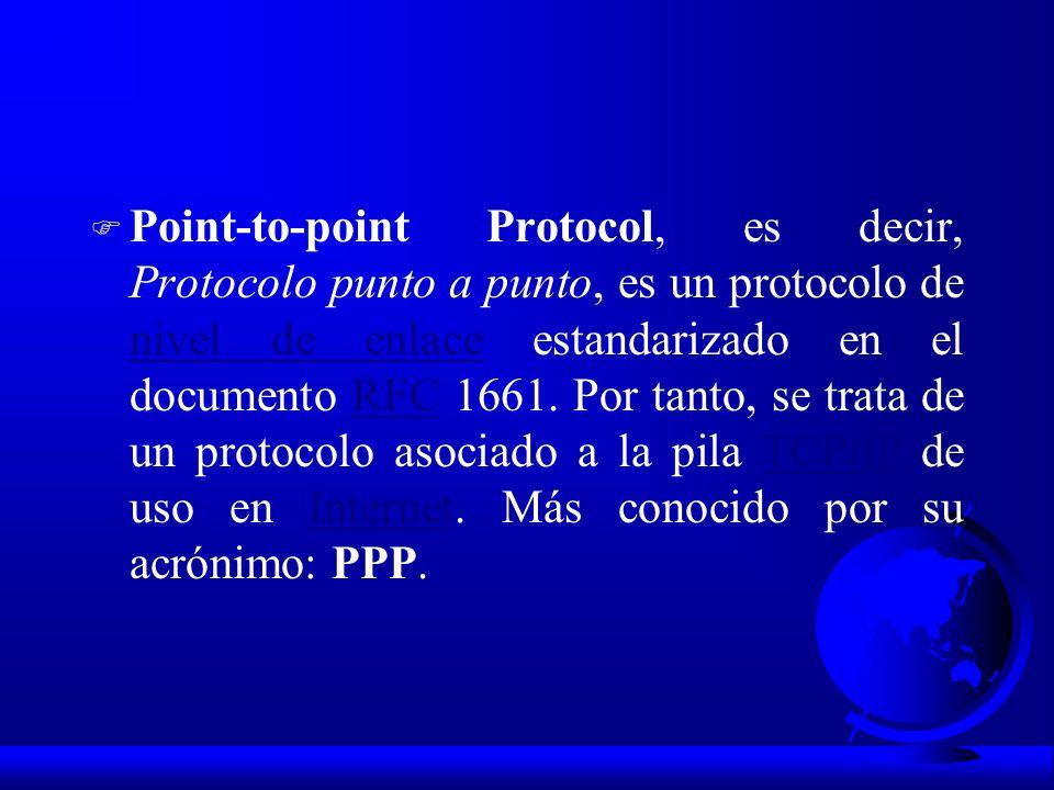 F Point-to-point Protocol, es decir, Protocolo punto a punto, es un protocolo de nivel de enlace estandarizado en el documento RFC 1661. Por tanto, se