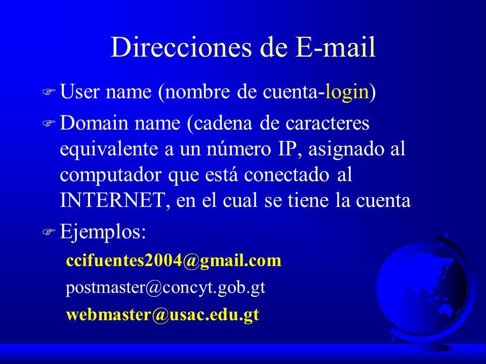 Direcciones de E-mail F User name (nombre de cuenta-login) F Domain name (cadena de caracteres equivalente a un número IP, asignado al computador que