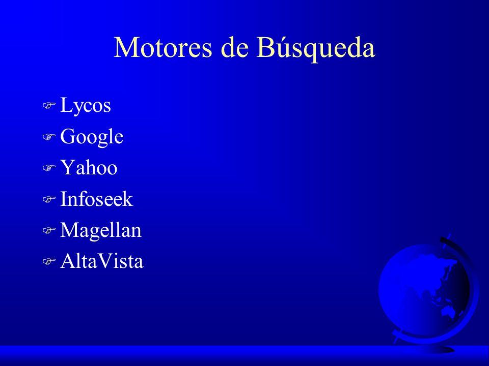 Motores de Búsqueda F Lycos F Google F Yahoo F Infoseek F Magellan F AltaVista