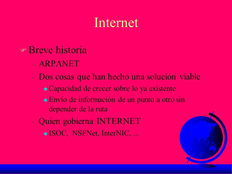 Internet F Breve historia – ARPANET – Dos cosas que han hecho una solución viable u Capacidad de crecer sobre lo ya existente u Envío de información d