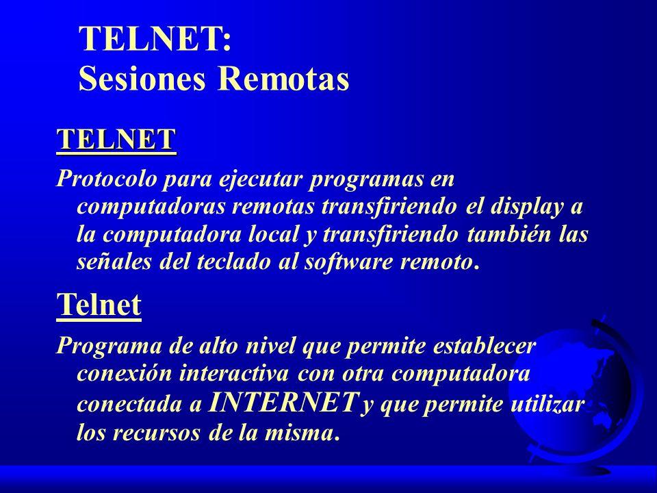 TELNET Protocolo para ejecutar programas en computadoras remotas transfiriendo el display a la computadora local y transfiriendo también las señales d
