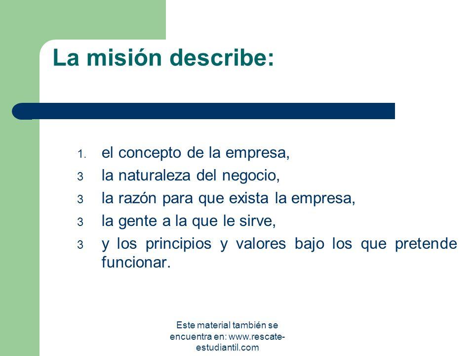 MISIÓN La Misión es una declaración duradera de la razón de ser y del objetivo central de la unidad de negocio que la distingue de otras similares. Es