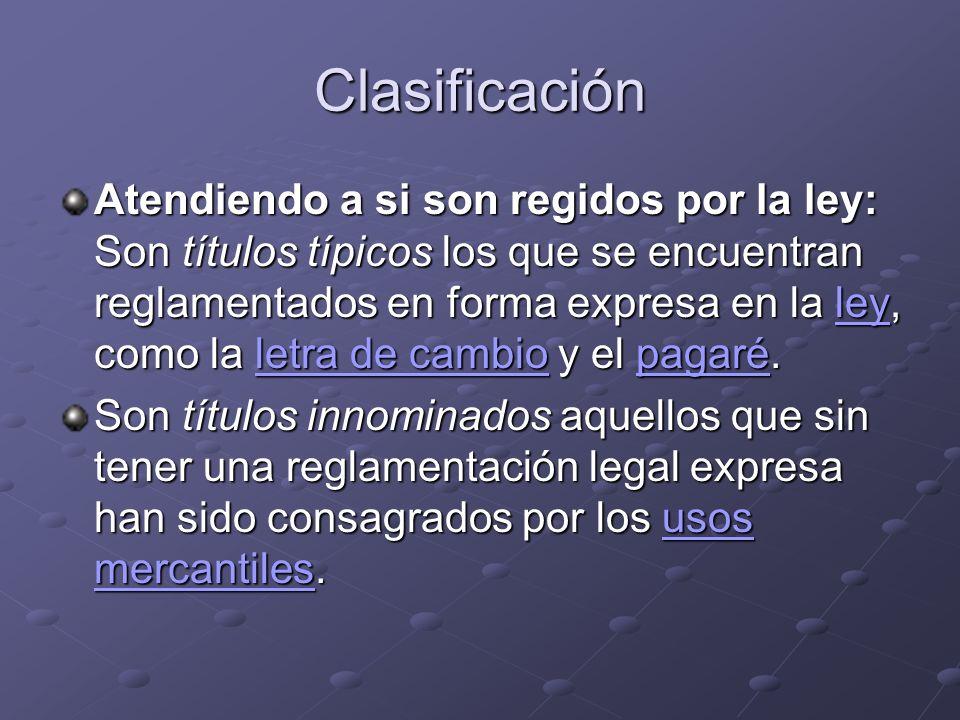 Clasificación Atendiendo a si son regidos por la ley: Son títulos típicos los que se encuentran reglamentados en forma expresa en la ley, como la letr