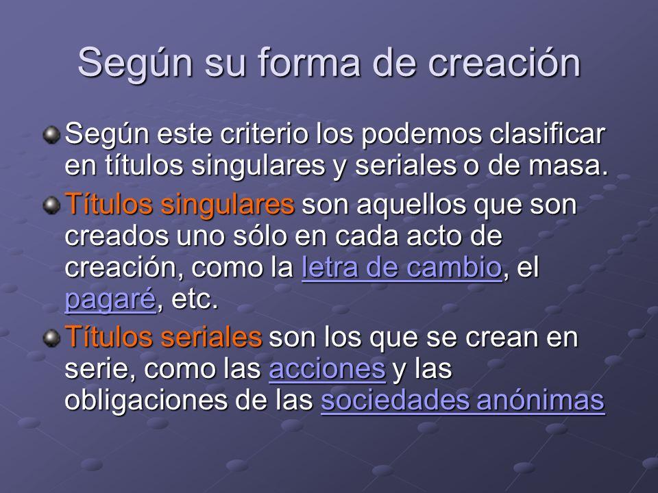Según su forma de creación Según este criterio los podemos clasificar en títulos singulares y seriales o de masa. Títulos singulares son aquellos que