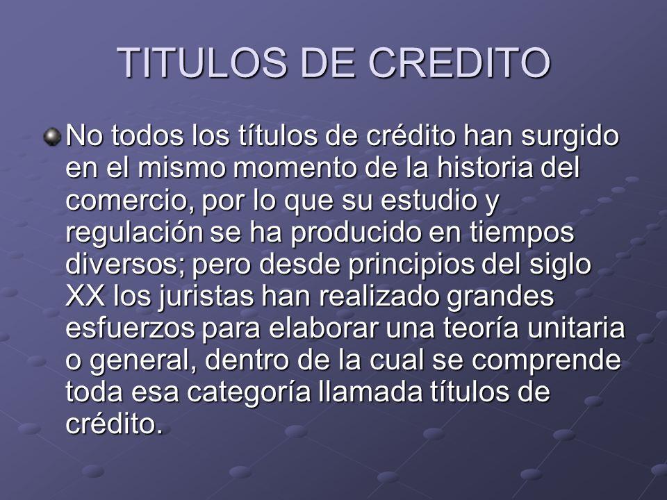 TITULOS DE CREDITO No todos los títulos de crédito han surgido en el mismo momento de la historia del comercio, por lo que su estudio y regulación se