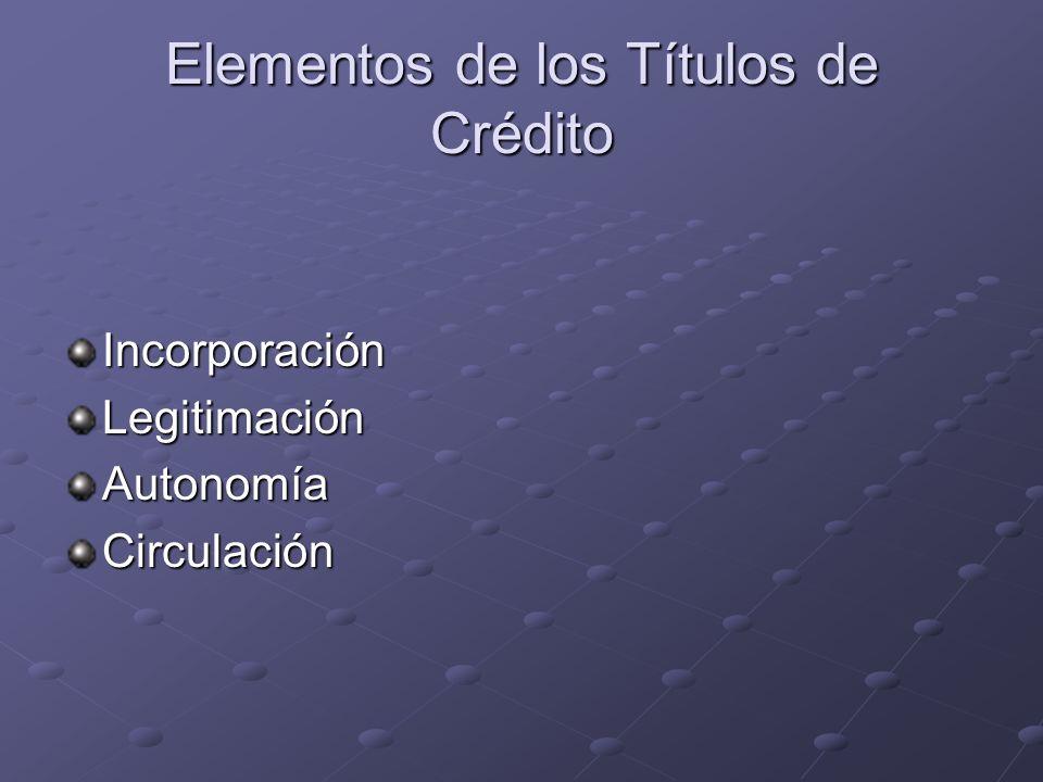 Elementos de los Títulos de Crédito IncorporaciónLegitimaciónAutonomíaCirculación