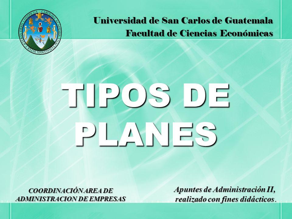 TIPOS DE PLANES Universidad de San Carlos de Guatemala Facultad de Ciencias Económicas COORDINACIÓN AREA DE ADMINISTRACION DE EMPRESAS Apuntes de Admi