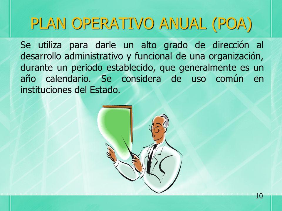 PLAN OPERATIVO ANUAL (POA) Se utiliza para darle un alto grado de dirección al desarrollo administrativo y funcional de una organización, durante un p