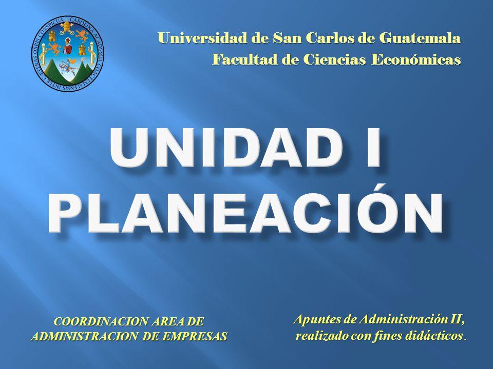 Universidad de San Carlos de Guatemala Facultad de Ciencias Económicas COORDINACION AREA DE ADMINISTRACION DE EMPRESAS Apuntes de Administración II, r