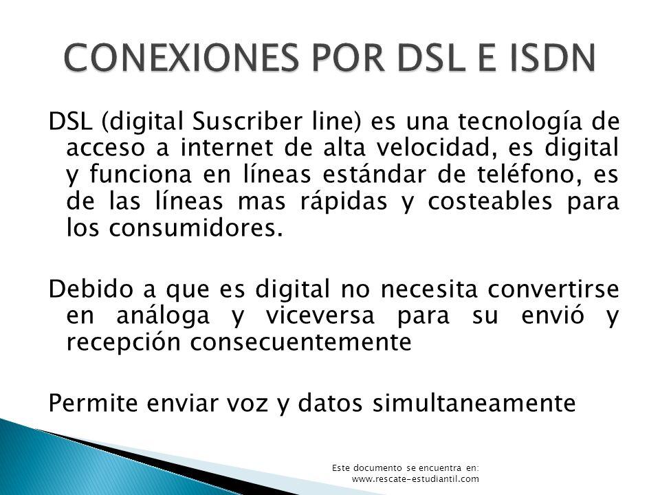 IDSN (integrated services digital network) maneja datos a una velocidad de 64 a 128 Kbps lo que le da una menor capacidad que DSL pero mayor al Dial-up este es digital y permite el envió y recepción de datos y voz simultáneamente.