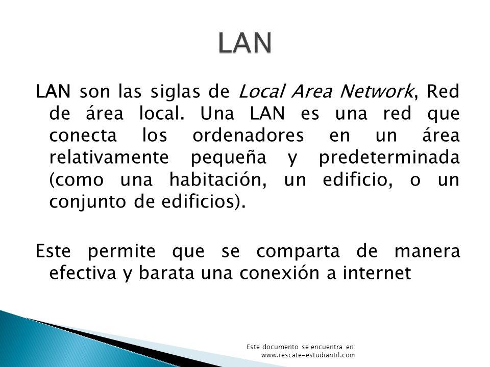 LAN son las siglas de Local Area Network, Red de área local. Una LAN es una red que conecta los ordenadores en un área relativamente pequeña y predete