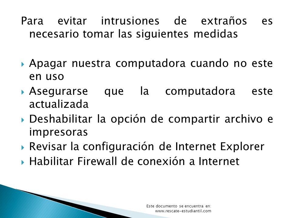 Para evitar intrusiones de extraños es necesario tomar las siguientes medidas Apagar nuestra computadora cuando no este en uso Asegurarse que la compu