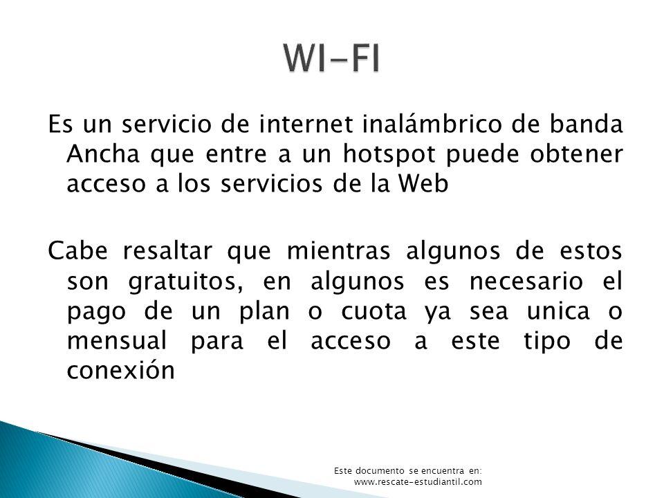 Es un servicio de internet inalámbrico de banda Ancha que entre a un hotspot puede obtener acceso a los servicios de la Web Cabe resaltar que mientras