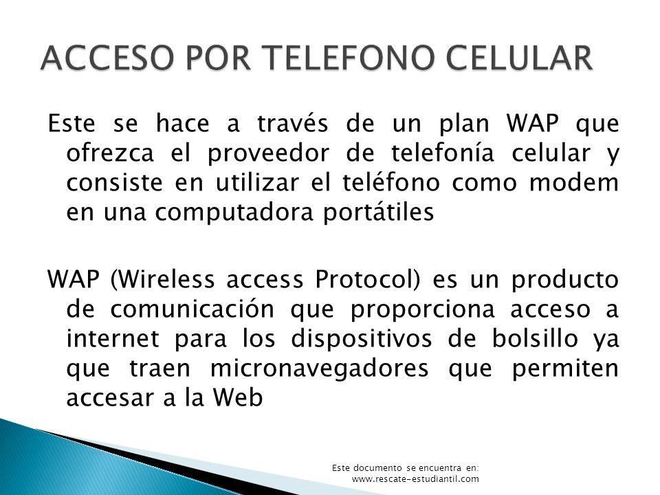Este se hace a través de un plan WAP que ofrezca el proveedor de telefonía celular y consiste en utilizar el teléfono como modem en una computadora po