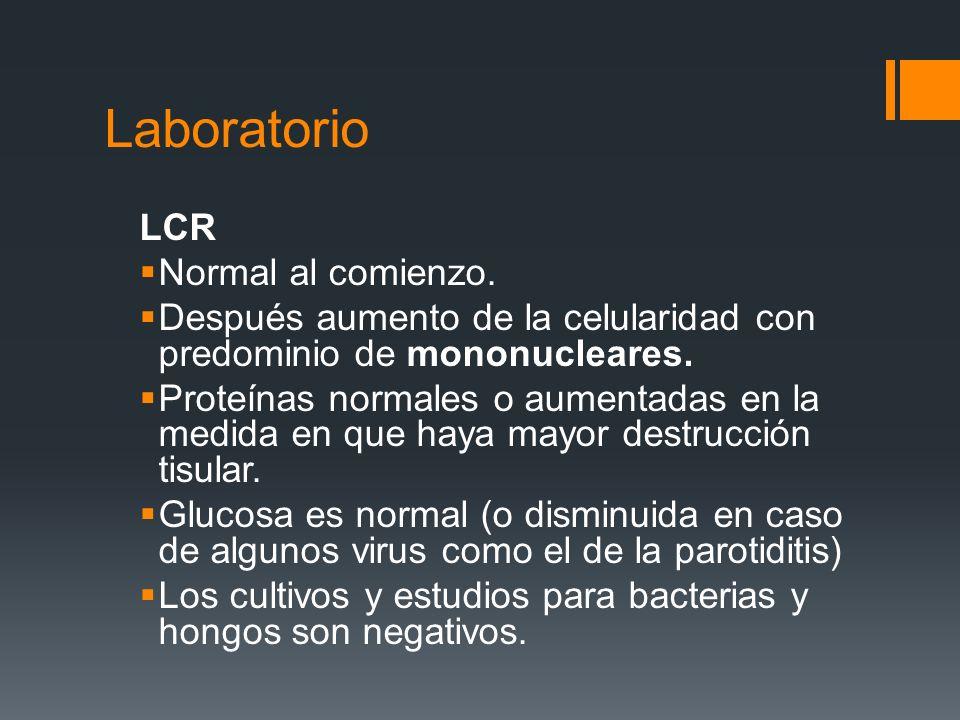Laboratorio LCR Normal al comienzo. Después aumento de la celularidad con predominio de mononucleares. Proteínas normales o aumentadas en la medida en
