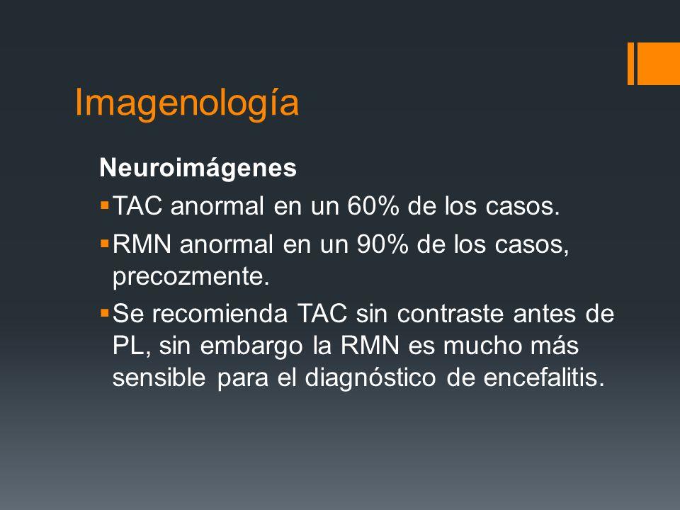 Imagenología Neuroimágenes TAC anormal en un 60% de los casos. RMN anormal en un 90% de los casos, precozmente. Se recomienda TAC sin contraste antes