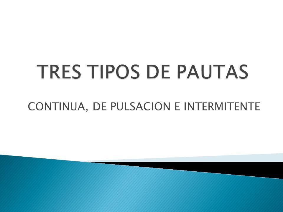 CONTINUA, DE PULSACION E INTERMITENTE