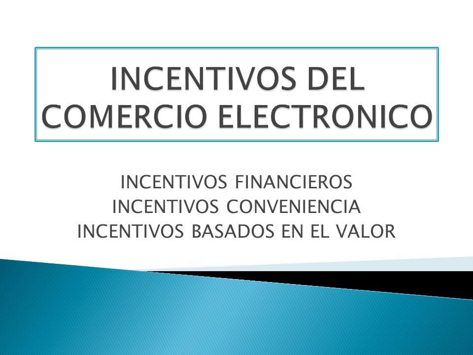 INCENTIVOS FINANCIEROS INCENTIVOS CONVENIENCIA INCENTIVOS BASADOS EN EL VALOR