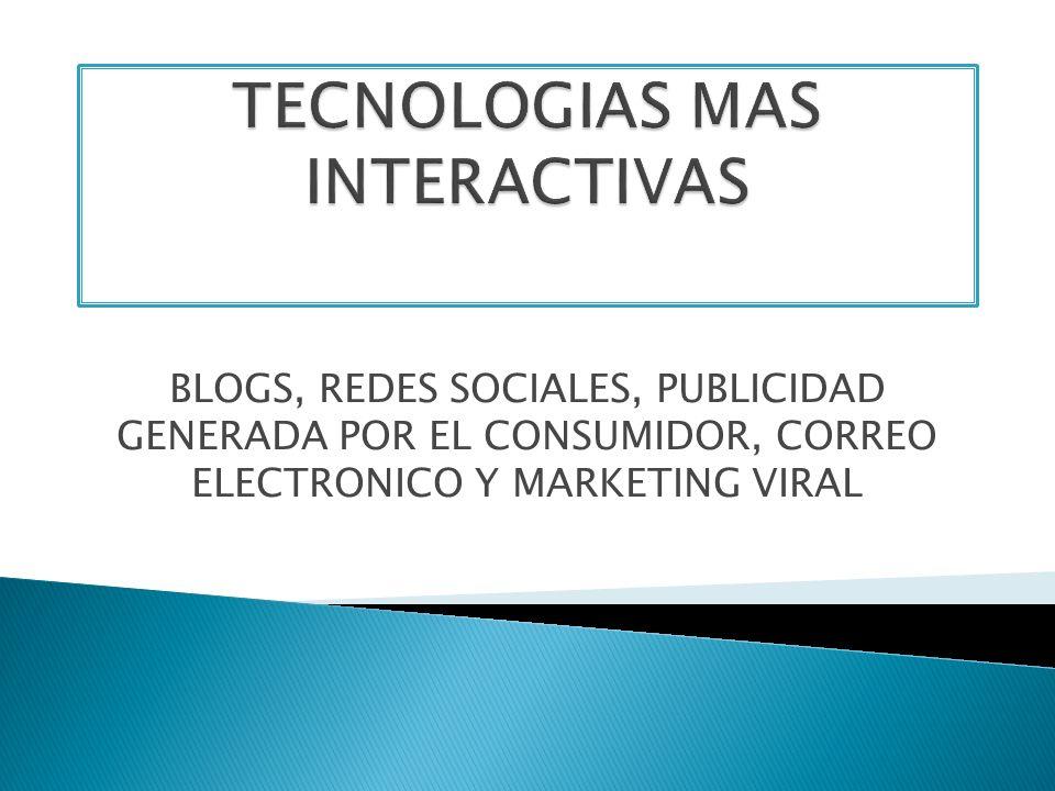 BLOGS, REDES SOCIALES, PUBLICIDAD GENERADA POR EL CONSUMIDOR, CORREO ELECTRONICO Y MARKETING VIRAL