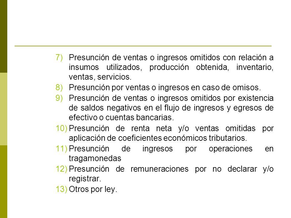 7)Presunción de ventas o ingresos omitidos con relación a insumos utilizados, producción obtenida, inventario, ventas, servicios.