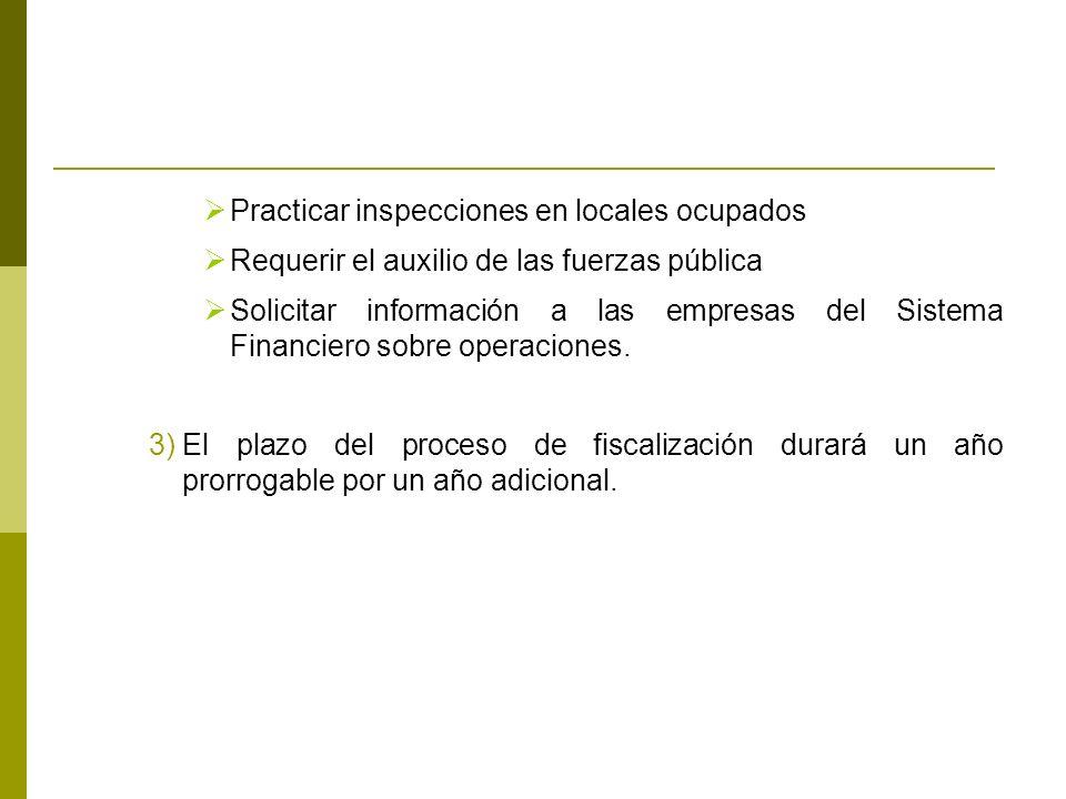 Practicar inspecciones en locales ocupados Requerir el auxilio de las fuerzas pública Solicitar información a las empresas del Sistema Financiero sobre operaciones.