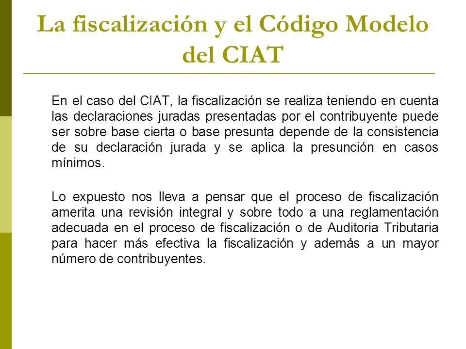 La fiscalización y el Código Modelo del CIAT En el caso del CIAT, la fiscalización se realiza teniendo en cuenta las declaraciones juradas presentadas por el contribuyente puede ser sobre base cierta o base presunta depende de la consistencia de su declaración jurada y se aplica la presunción en casos mínimos.