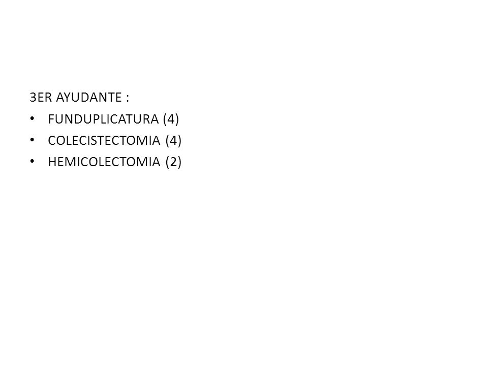 MARCOS VELASCO R1CG SEPTIEMBRE CIRUJANO PLASTIA UMBILICAL (1) 1ER AYUDANTE FUNDU X LAPA (3) COLE X LAPA (3) PLASTIA INGUINAL (1) HEMICOLEXTOMIA X LAPA (1) DRENAJE HEMOPERITONEO X LAPA (1) RETIRO BANDA GASTRICA X LAPA (2) BIOPSIA MAMA BILATERAL (1) DRENAJE ABSCESO ANAL (1) HEMORROIDECTOMIA (1) 2do AYUDANTE FUNDU X LAPA (3) COLE X LAPA (1) HEMORROIDECT.