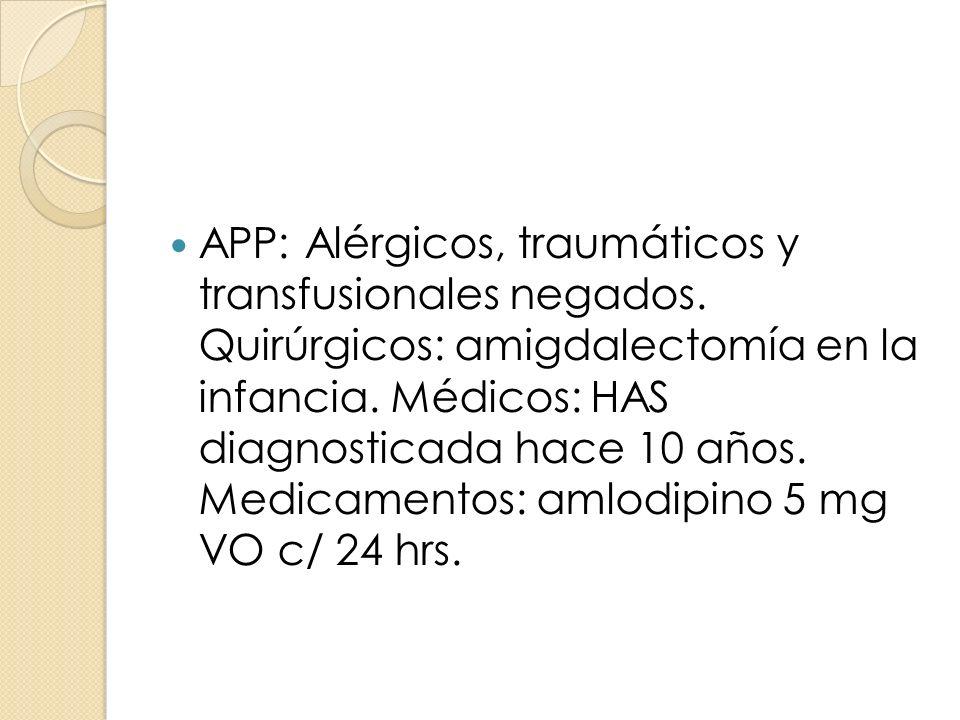 APP: Alérgicos, traumáticos y transfusionales negados. Quirúrgicos: amigdalectomía en la infancia. Médicos: HAS diagnosticada hace 10 años. Medicament